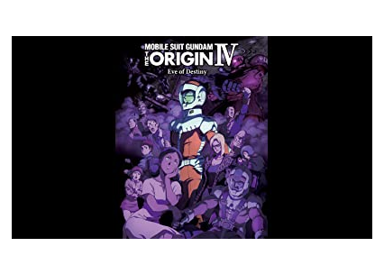 Gundam The Origin Iv: Eve Of Destiny